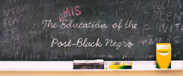 The Mis-Education of the Post Black Negro