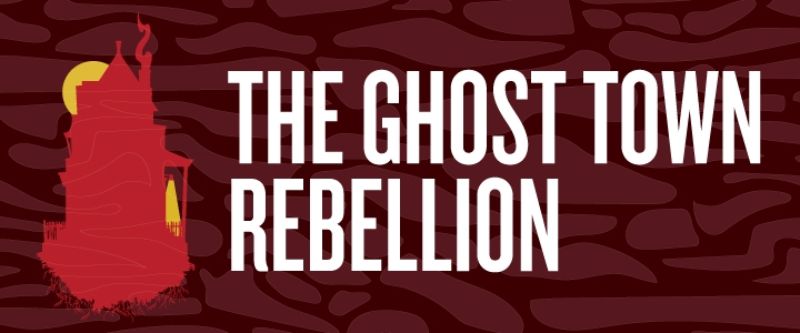 Wednesday Nooner: The Ghost Town Rebellion