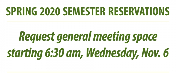 Spring 2020 Semester Reservations for general meeting spaces begin on Nov. 6